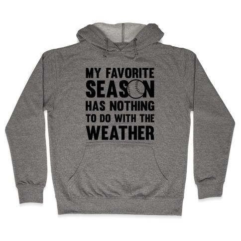 My Favorite Season Has Nothing To Do With The Weather Hooded Sweatshirt
