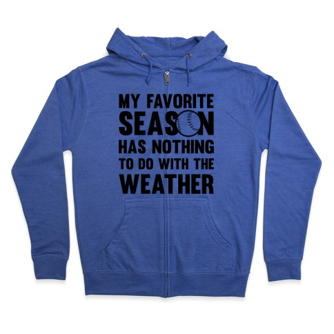 My Favorite Season Has Nothing To Do With The Weather Zip Hoodie