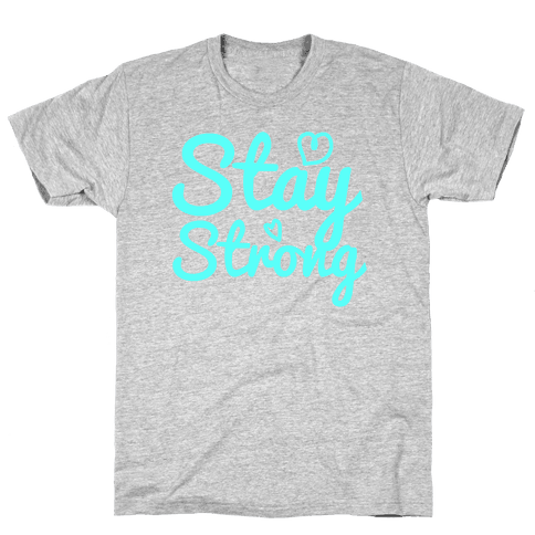 Stay Strong Mens T-Shirt