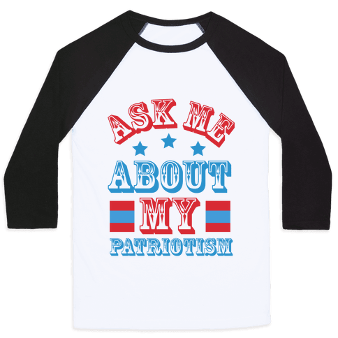 Ask Me About My Patriotism Baseball Tee