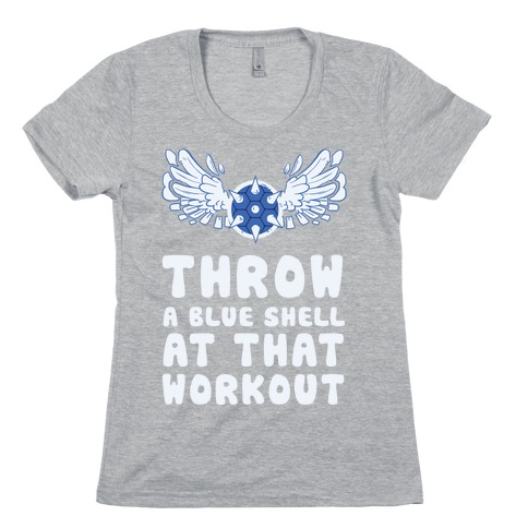 Throw a Blue Shell at that Workout Womens T-Shirt