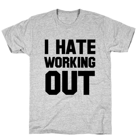 I Hate Working Out Mens/Unisex T-Shirt