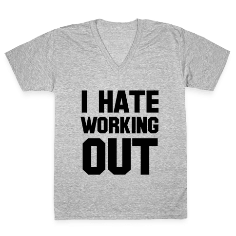 I Hate Working Out V-Neck Tee Shirt