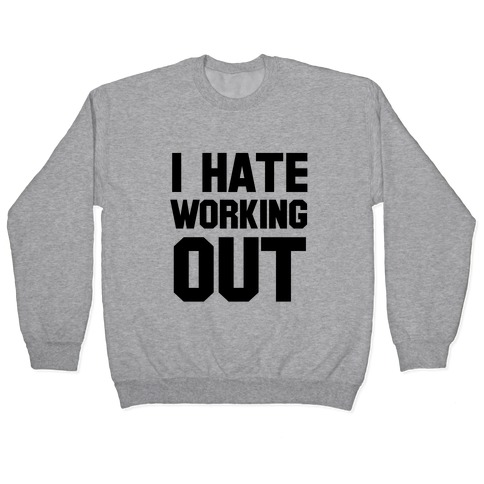 I Hate Working Out Pullover