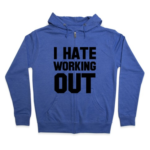 I Hate Working Out Zip Hoodie