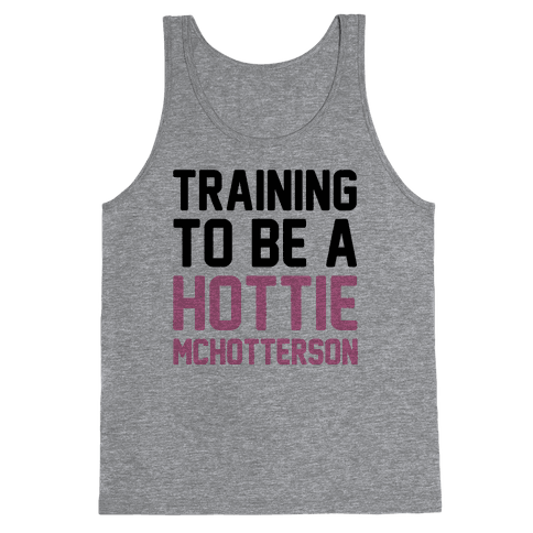 Training To Be A Hottie McHotterson Tank Top