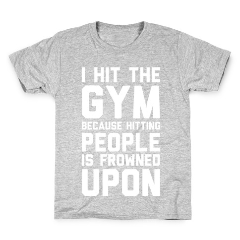 I Hit The Gym Because Hitting People Is Frowned Upon Kids T-Shirt