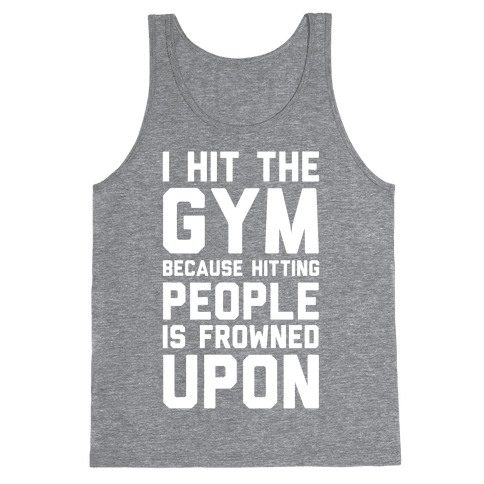 I Hit The Gym Because Hitting People Is Frowned Upon Tank Top