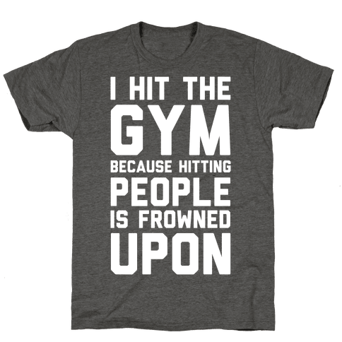 I Hit The Gym Because Hitting People Is Frowned Upon
