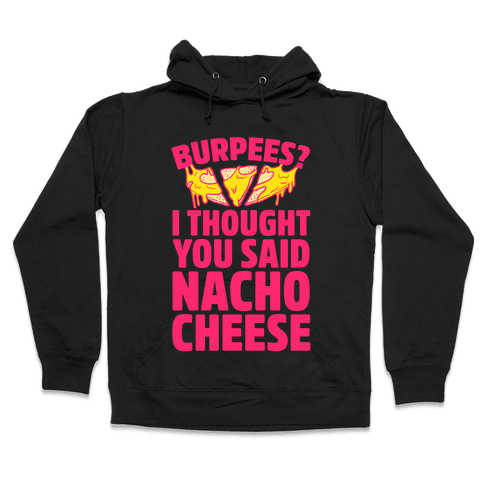 Burpees? I Thought You Said Nacho Cheese Hooded Sweatshirt