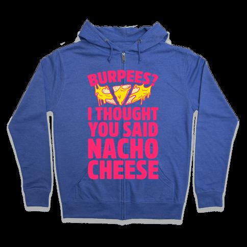 Burpees? I Thought You Said Nacho Cheese Zip Hoodie