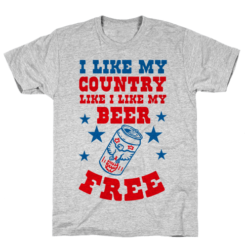 I Like My Country Like I Like My Beer. FREE. Mens T-Shirt