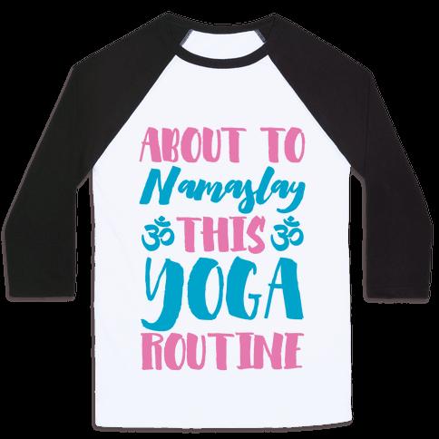 About To Namaslay This Yoga Routine Baseball Tee