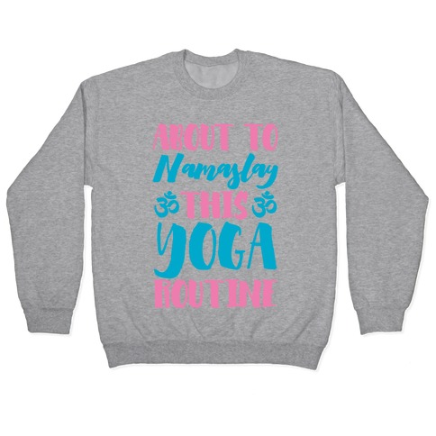 About To Namaslay This Yoga Routine Pullover