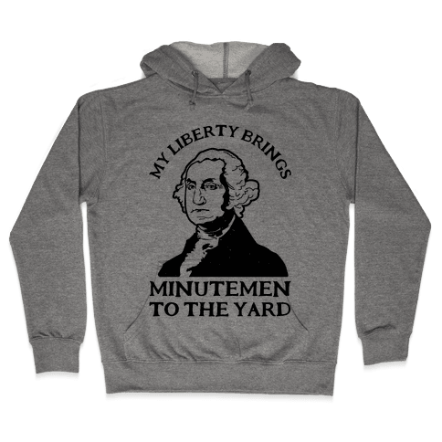 My Liberty Brings Minutemen to the Yard Hooded Sweatshirt