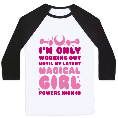 I'm Only Working Out Until My Latent Magical Girl Powers Kick In Baseball Tee