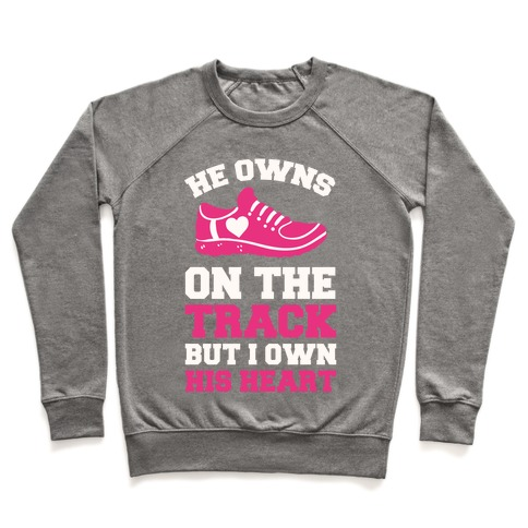 He Owns On The Track But I Own His Heart Pullover