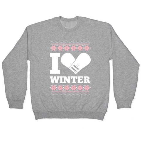 I Love Winter (Snowboard Heart) Pullover
