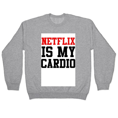 Netflix is my Cardio Pullover