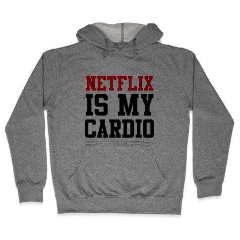 Netflix is my Cardio Hooded Sweatshirt
