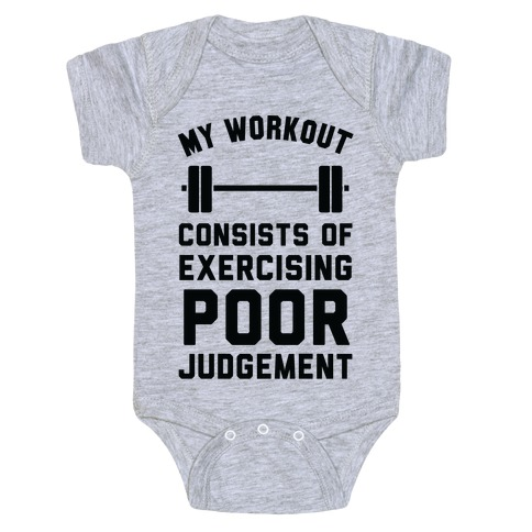 My Workout Consists of Exercising Poor Judgement Baby Onesy