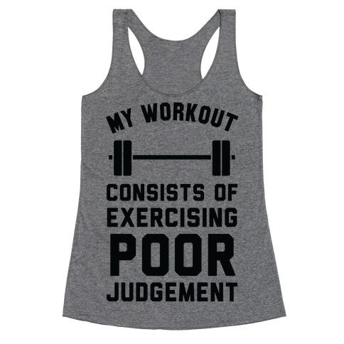 My Workout Consists of Exercising Poor Judgement Racerback Tank Top