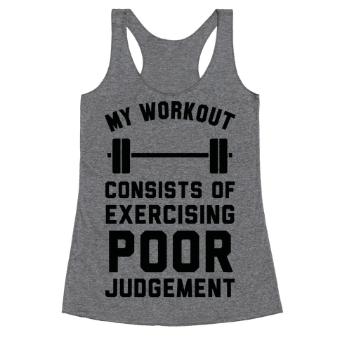 My Workout Consists of Exercising Poor Judgement Racerback Tank Top