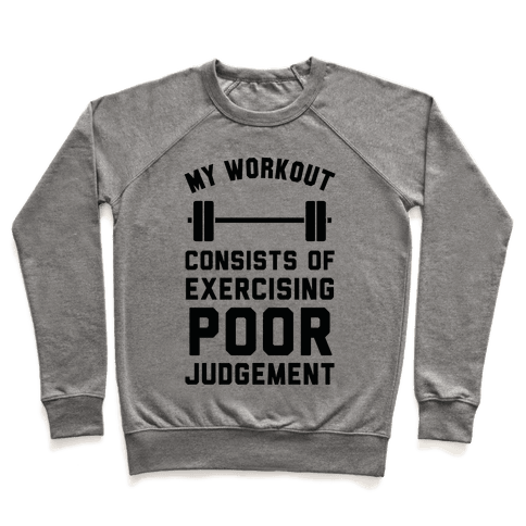 My Workout Consists of Exercising Poor Judgement Pullover