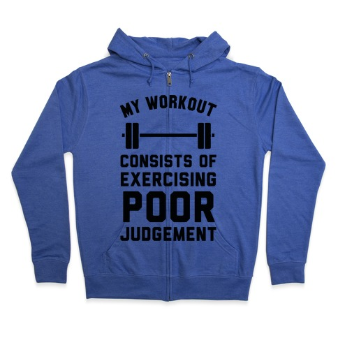 My Workout Consists of Exercising Poor Judgement Zip Hoodie