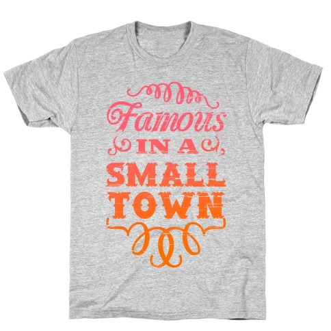 Famous in a Small Town T-Shirt