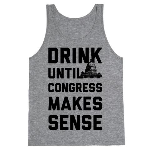 Drink Until Congress Makes Sense Tank Top