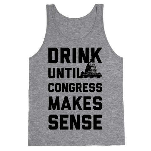 Drink Until Congress Makes Sense Tank Top