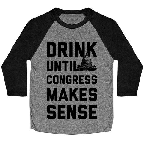 Drink Until Congress Makes Sense Baseball Tee