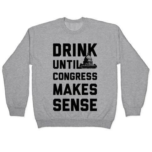 Drink Until Congress Makes Sense Pullover