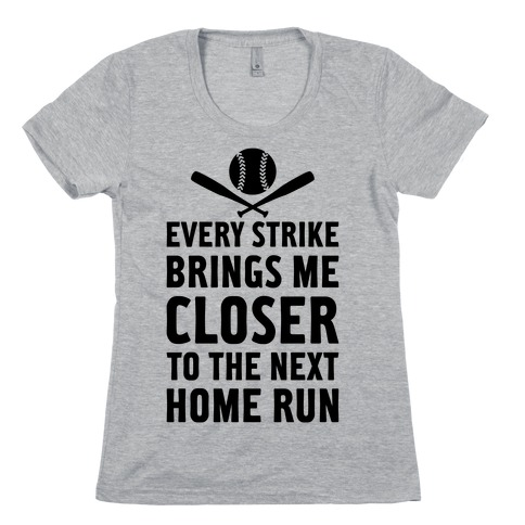 Every Strike Brings Me Closer To The Next Home Run Womens T-Shirt
