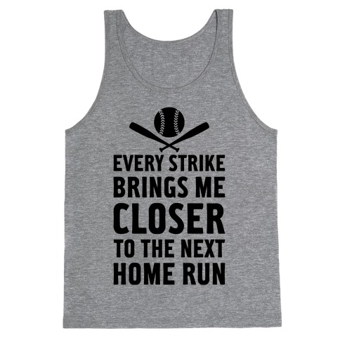 Every Strike Brings Me Closer To The Next Home Run Tank Top