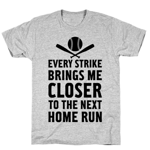 Every Strike Brings Me Closer To The Next Home Run T-Shirt