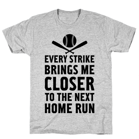 Every Strike Brings Me Closer To The Next Home Run Mens T-Shirt