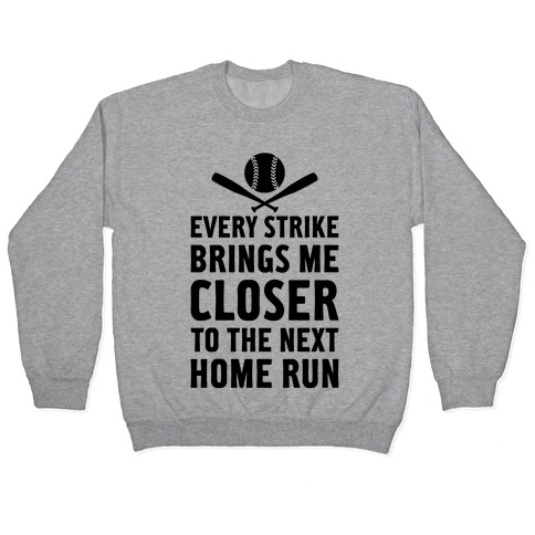 Every Strike Brings Me Closer To The Next Home Run Pullover
