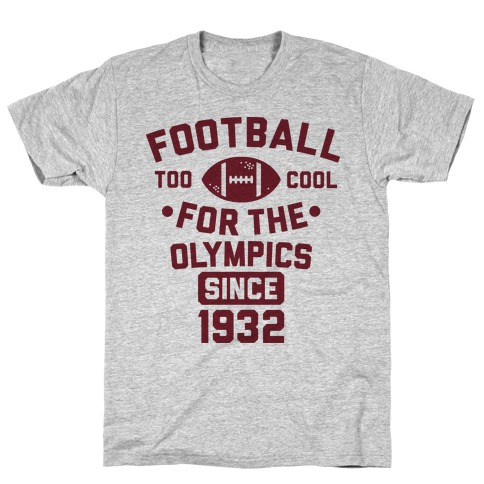 Football: Too Cool for the Olympics Since 1932 T-Shirt