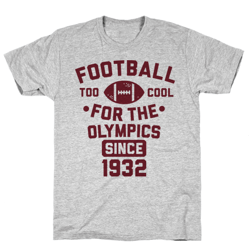 Football: Too Cool for the Olympics Since 1932 Mens T-Shirt