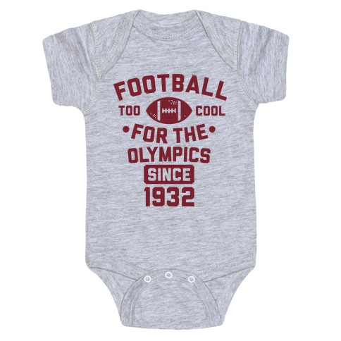 Football: Too Cool for the Olympics Since 1932 Baby Onesy