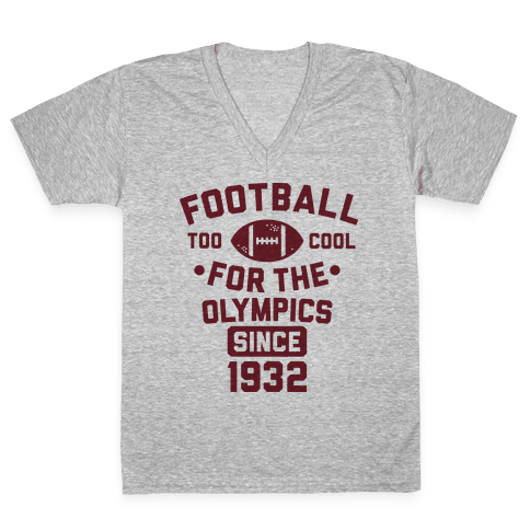 Football: Too Cool for the Olympics Since 1932 V-Neck Tee Shirt