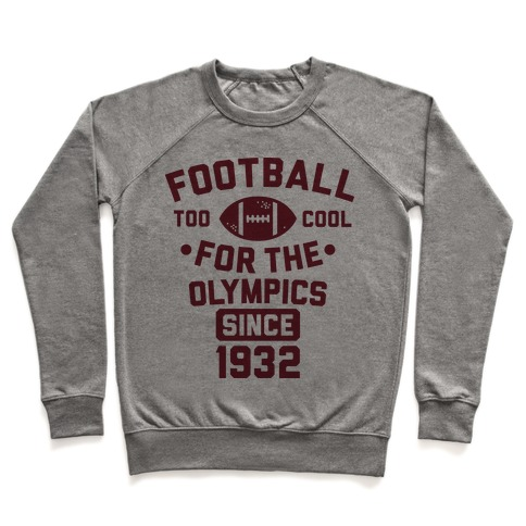 Football: Too Cool for the Olympics Since 1932 Pullover