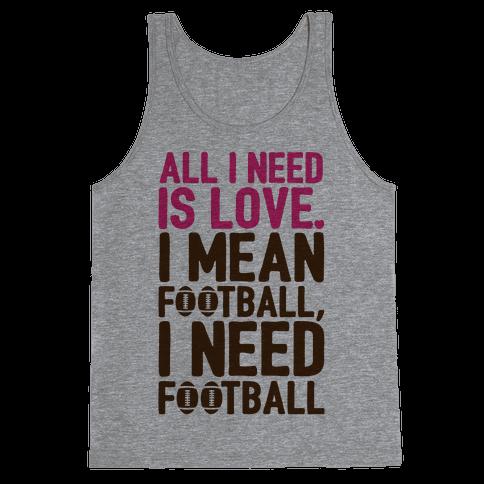 All I Need Is Football Tank Top