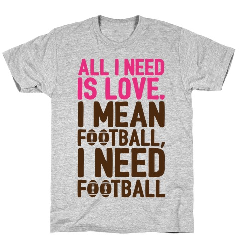 All I Need Is Football T-Shirt