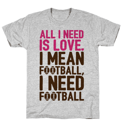 All I Need Is Football Mens T-Shirt