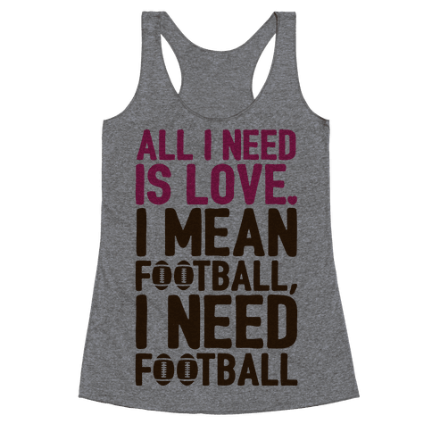 All I Need Is Football Racerback Tank Top