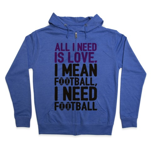 All I Need Is Football Zip Hoodie