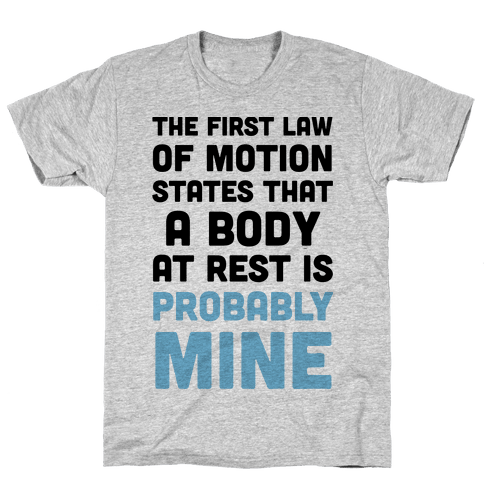 The First Law Of Motion States That A Body At Rest Is Probably Mine Mens T-Shirt